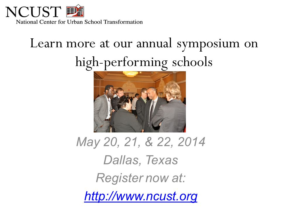 Learn more at our annual symposium on high-performing schools May 20, 21, & 22, 2014 Dallas, Texas Register now at: http://www.ncust.org