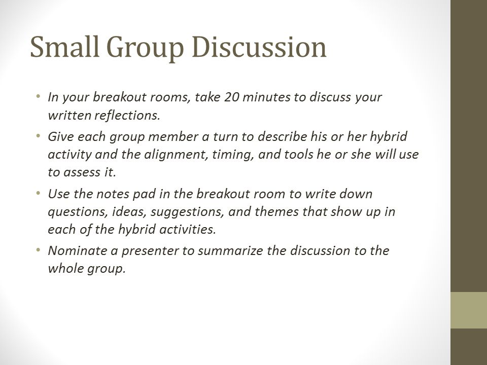 Small Group Discussion In your breakout rooms, take 20 minutes to discuss your written reflections.