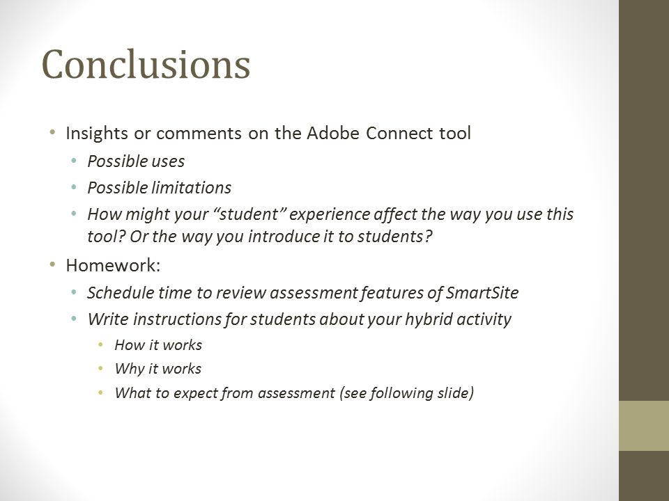 """Conclusions Insights or comments on the Adobe Connect tool Possible uses Possible limitations How might your """"student"""" experience affect the way you u"""