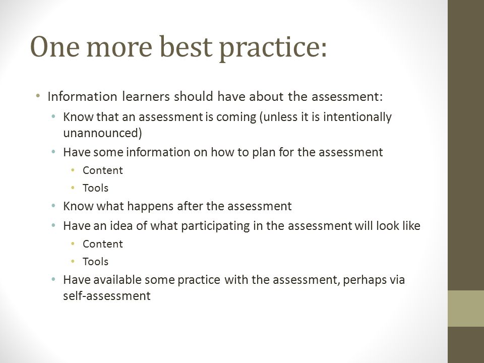 One more best practice: Information learners should have about the assessment: Know that an assessment is coming (unless it is intentionally unannounc