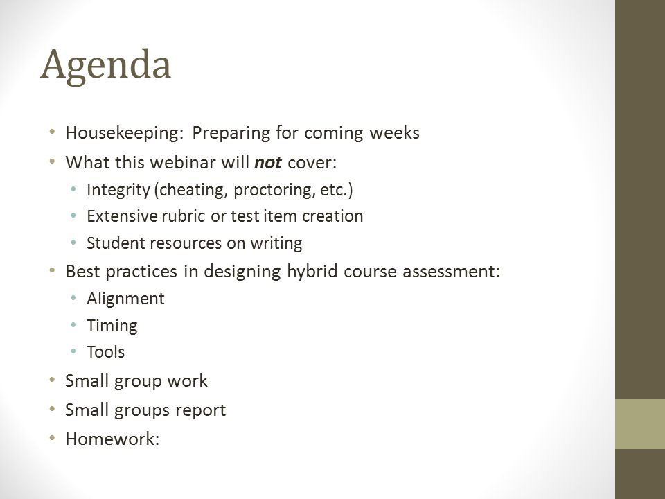 Agenda Housekeeping: Preparing for coming weeks What this webinar will not cover: Integrity (cheating, proctoring, etc.) Extensive rubric or test item