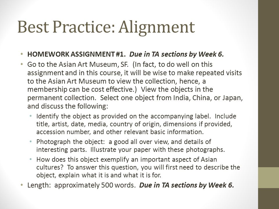 Best Practice: Alignment HOMEWORK ASSIGNMENT #1. Due in TA sections by Week 6. Go to the Asian Art Museum, SF. (In fact, to do well on this assignment
