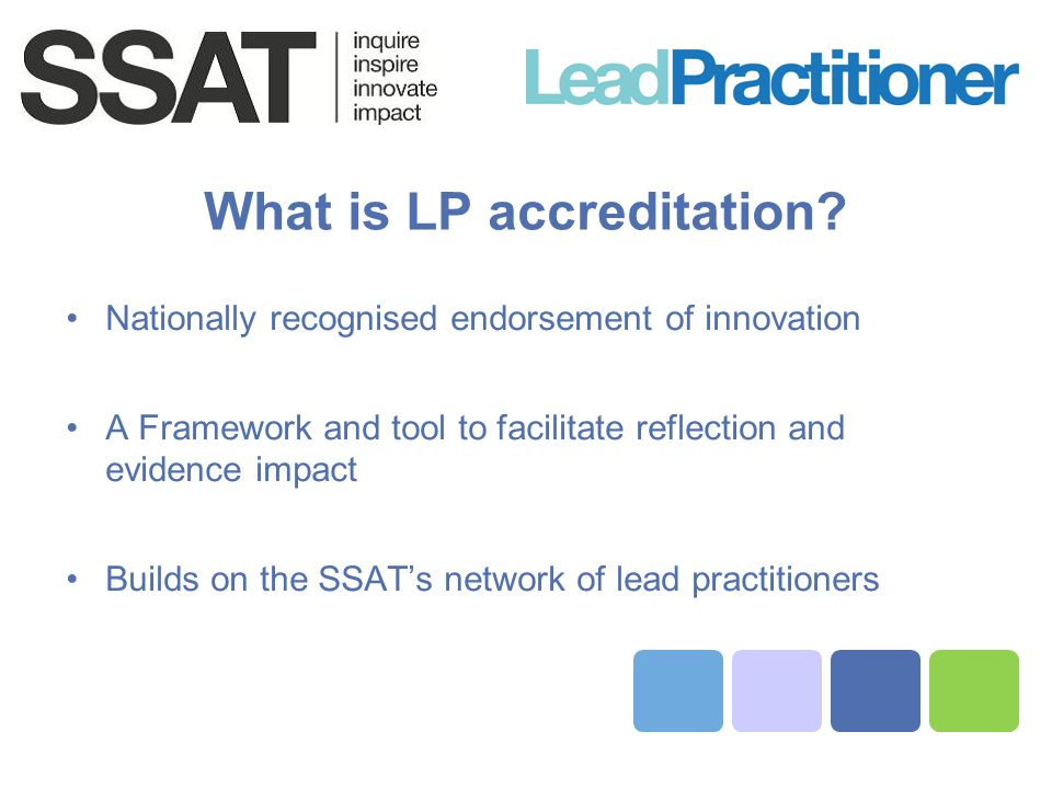 What is LP accreditation? Nationally recognised endorsement of innovation A Framework and tool to facilitate reflection and evidence impact Builds on