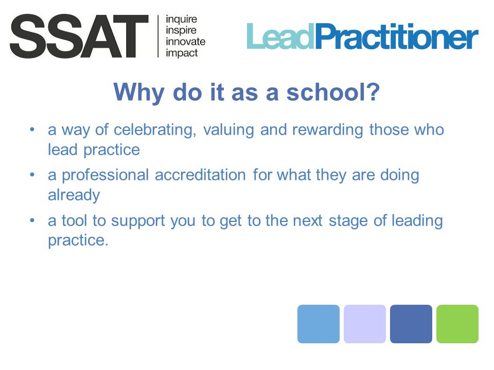 Why do it as a school? a way of celebrating, valuing and rewarding those who lead practice a professional accreditation for what they are doing alread