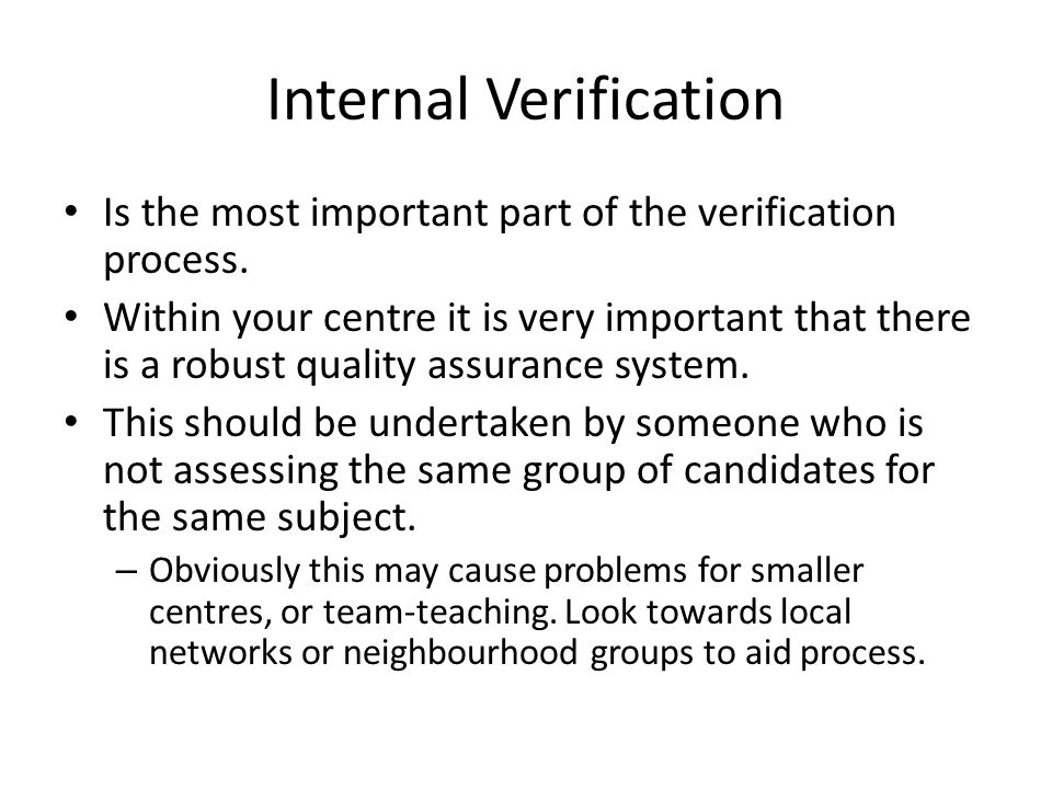 Internal Verification Is the most important part of the verification process.