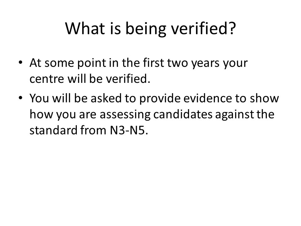 What is being verified. At some point in the first two years your centre will be verified.