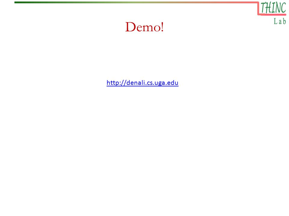 Demo! http://denali.cs.uga.edu