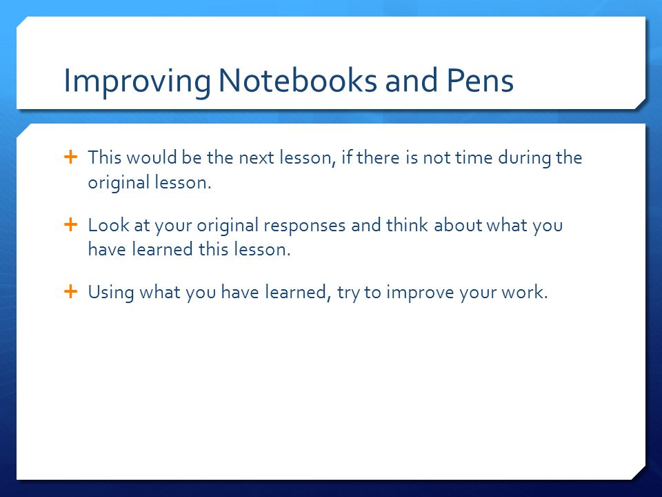 Improving Notebooks and Pens  This would be the next lesson, if there is not time during the original lesson.