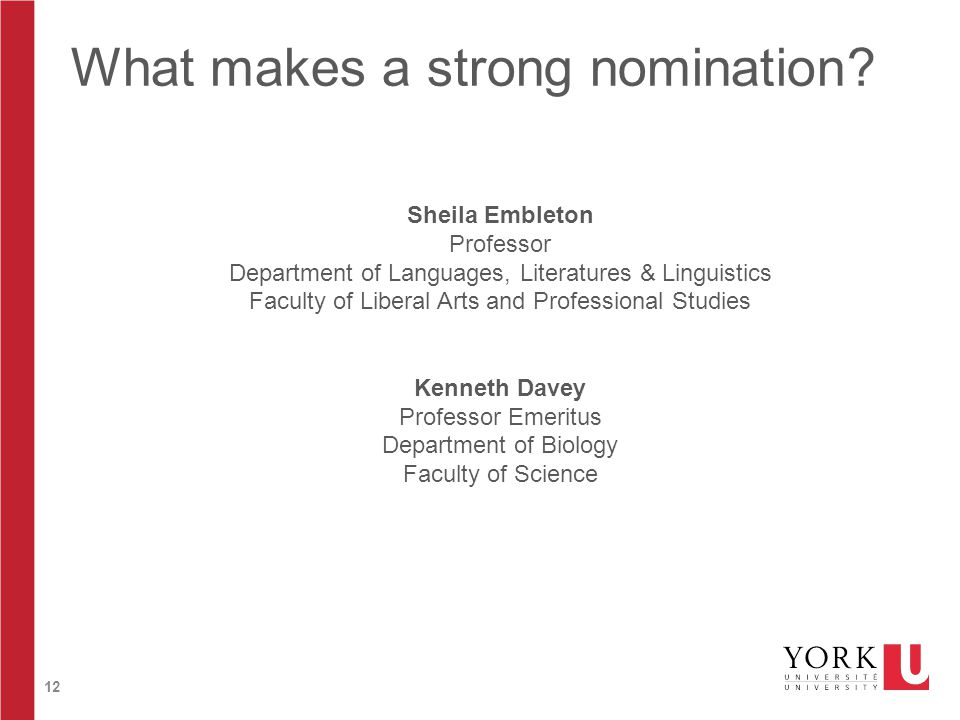 12 What makes a strong nomination? Sheila Embleton Professor Department of Languages, Literatures & Linguistics Faculty of Liberal Arts and Profession