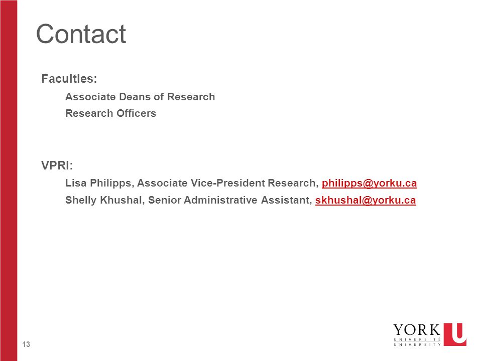 13 Contact Faculties: Associate Deans of Research Research Officers VPRI: Lisa Philipps, Associate Vice-President Research, philipps@yorku.caphilipps@