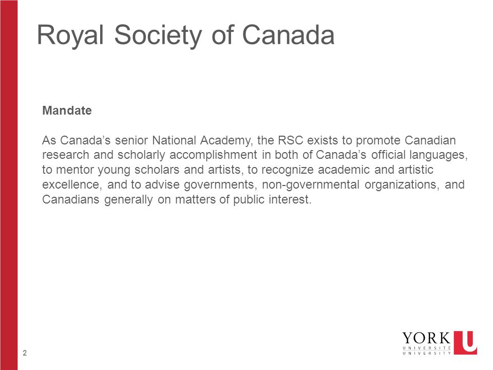 2 Royal Society of Canada Mandate As Canada's senior National Academy, the RSC exists to promote Canadian research and scholarly accomplishment in bot
