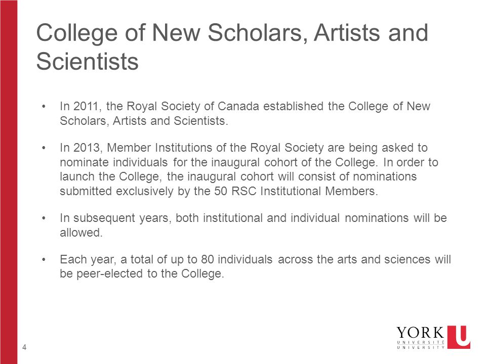 4 College of New Scholars, Artists and Scientists In 2011, the Royal Society of Canada established the College of New Scholars, Artists and Scientists.