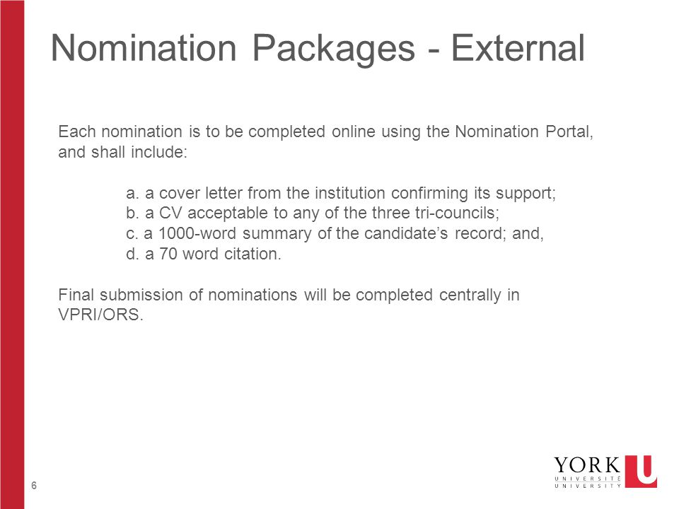 6 Nomination Packages - External Each nomination is to be completed online using the Nomination Portal, and shall include: a.