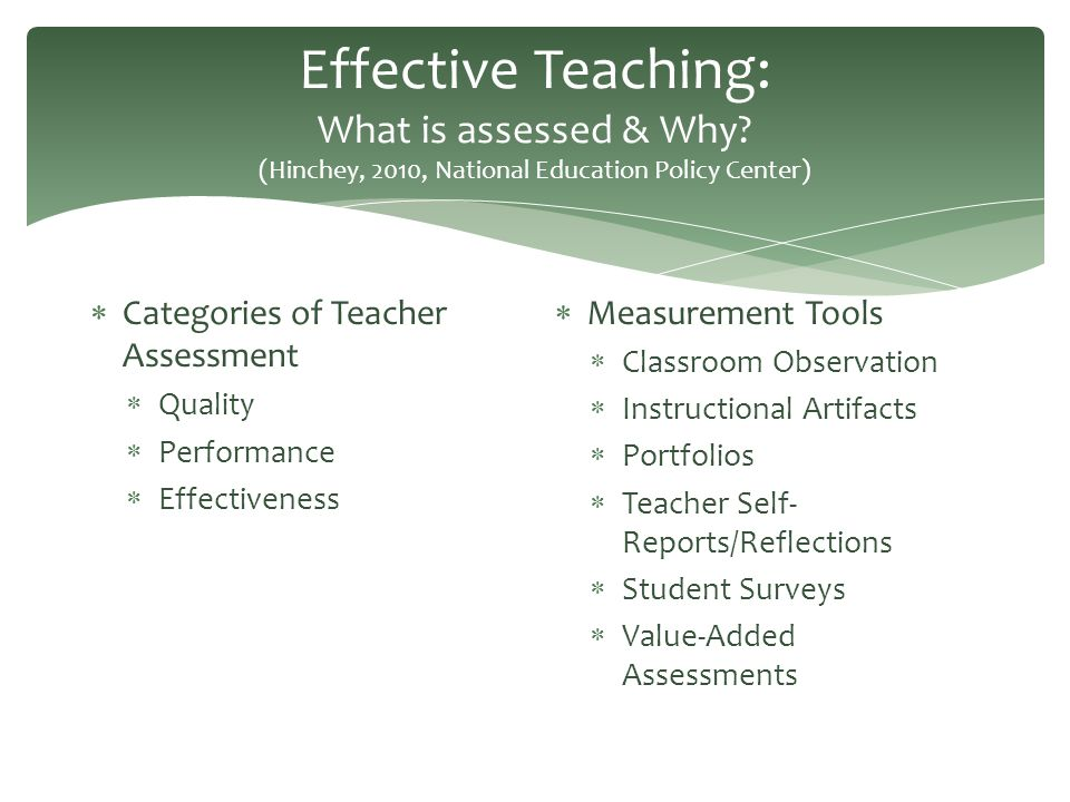 Effective Teaching: What is assessed & Why? (Hinchey, 2010, National Education Policy Center)  Categories of Teacher Assessment  Quality  Performan