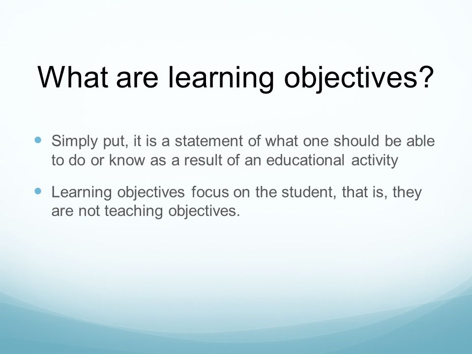 Benefits of Learning Objectives Learning Objectives Content Assessment Teaching Methodology