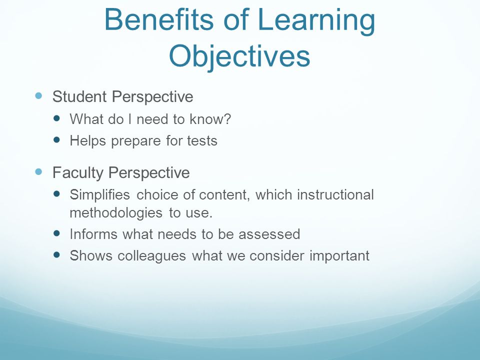 Benefits of Learning Objectives Student Perspective What do I need to know.