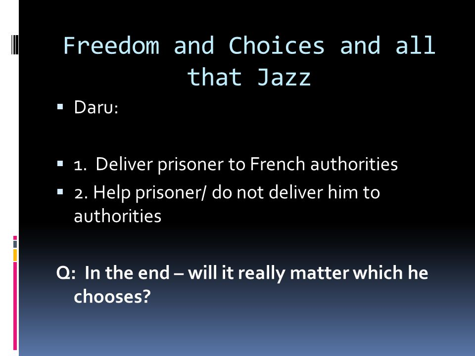 Freedom and Choices and all that Jazz  Daru:  1.