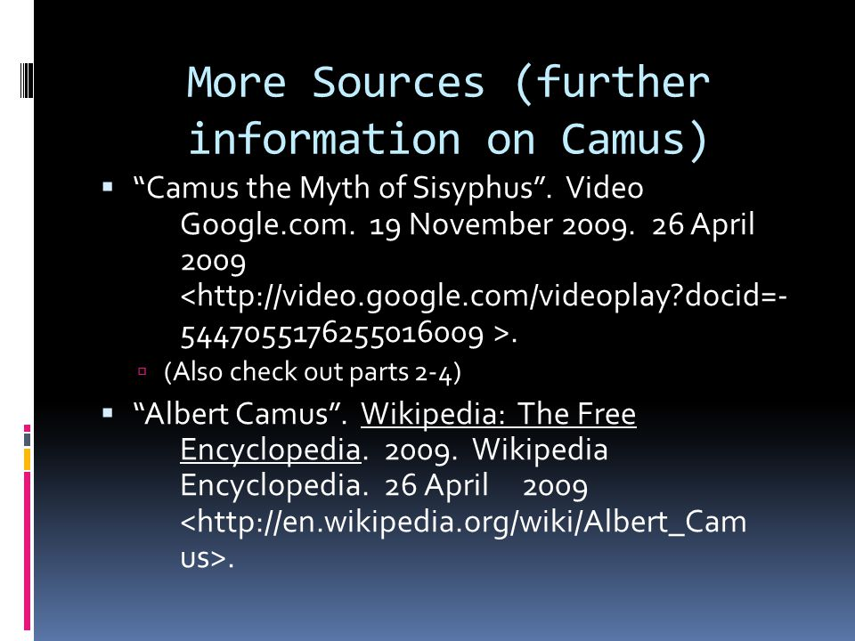 More Sources (further information on Camus)  Camus the Myth of Sisyphus .
