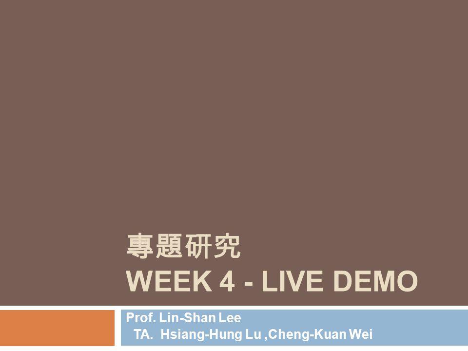 專題研究 WEEK 4 - LIVE DEMO Prof. Lin-Shan Lee TA. Hsiang-Hung Lu,Cheng-Kuan Wei