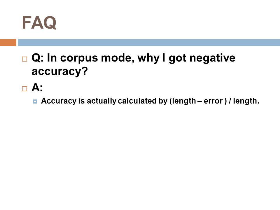 FAQ  Q: In corpus mode, why I got negative accuracy.