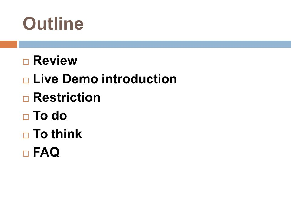 Outline  Review  Live Demo introduction  Restriction  To do  To think  FAQ