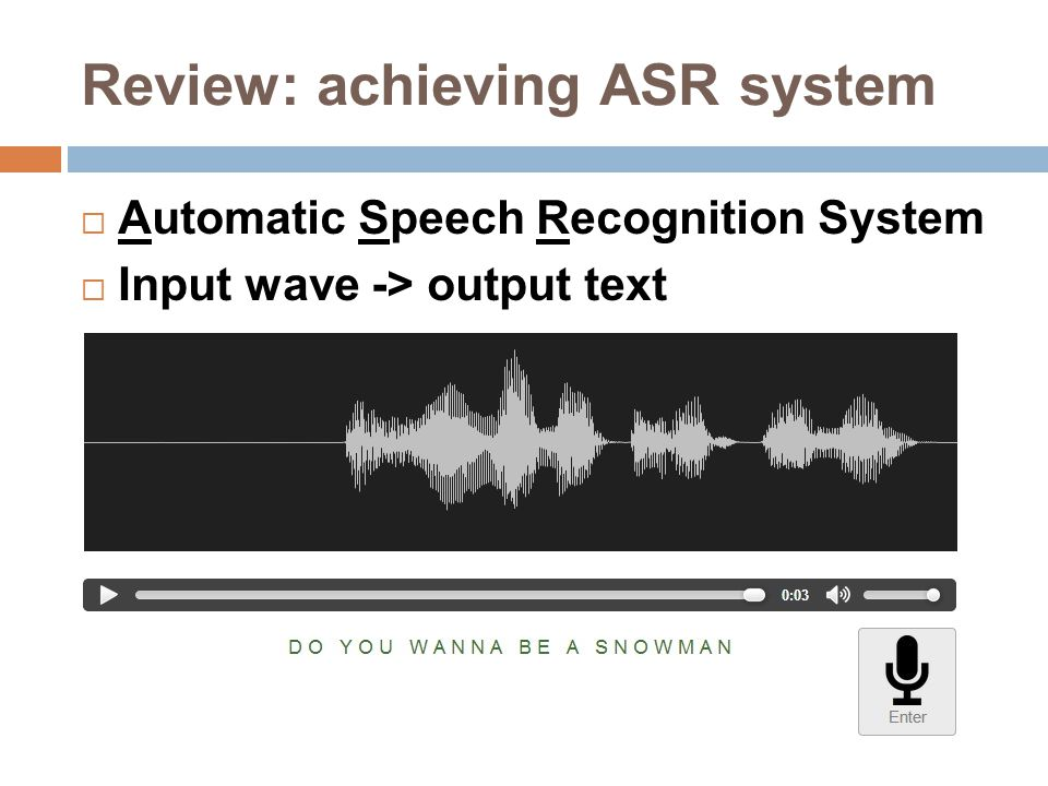 Review: achieving ASR system  Automatic Speech Recognition System  Input wave -> output text