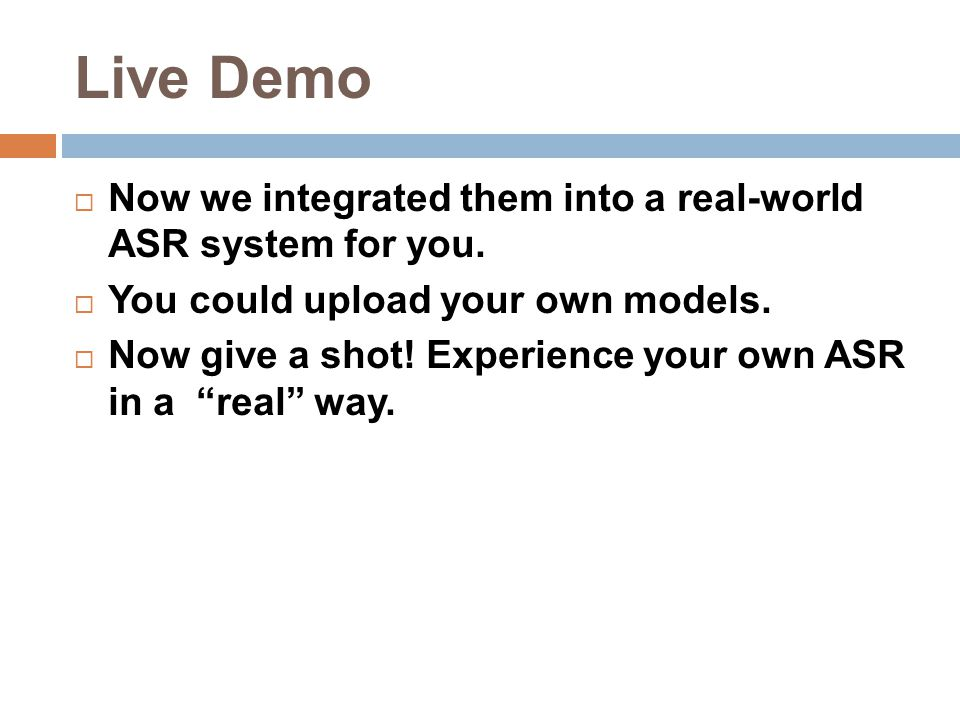Live Demo  Now we integrated them into a real-world ASR system for you.
