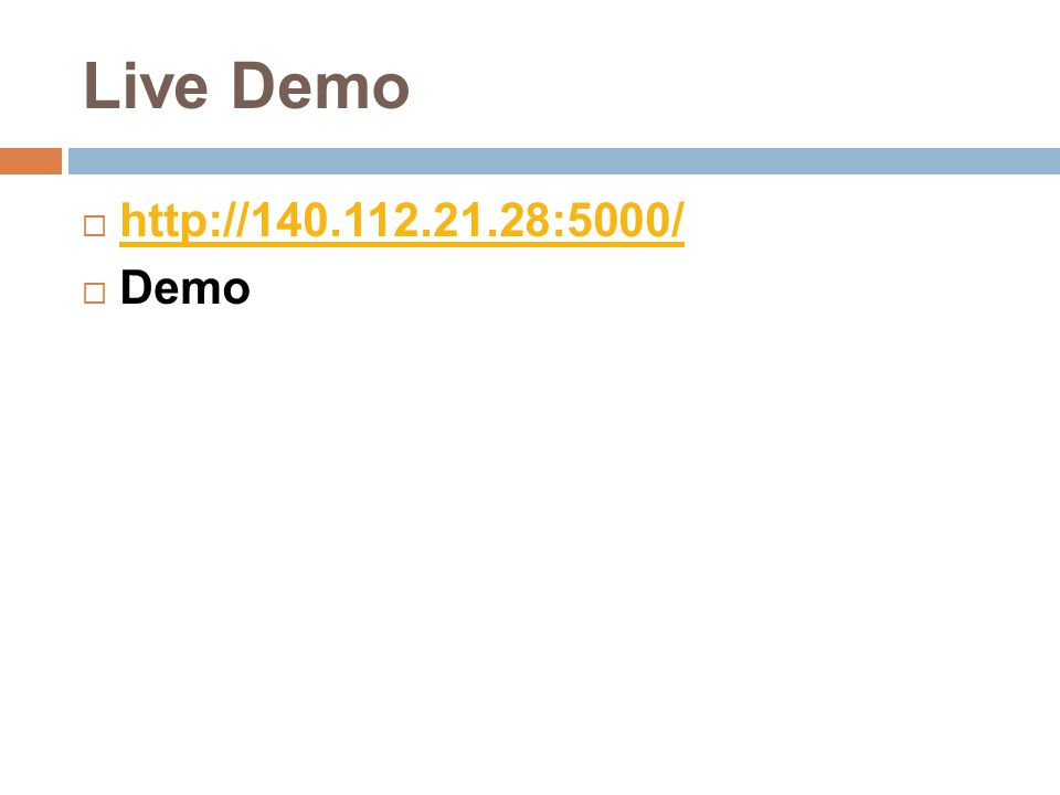 Live Demo  http://140.112.21.28:5000/ http://140.112.21.28:5000/  Demo