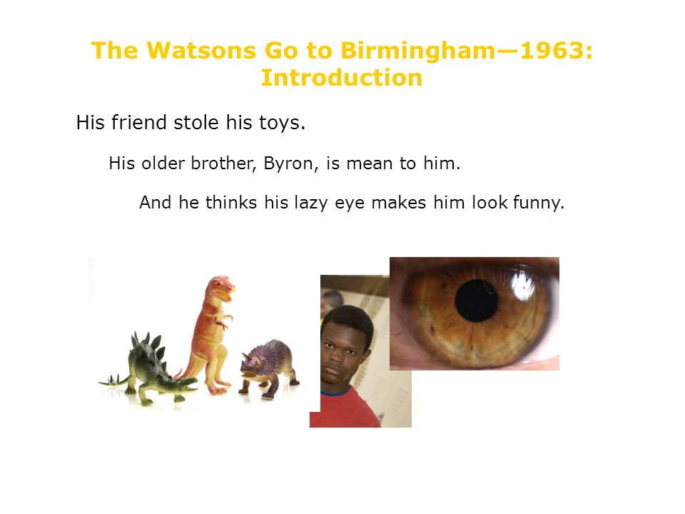 The Watsons Go to Birmingham—1963: Introduction His friend stole his toys.