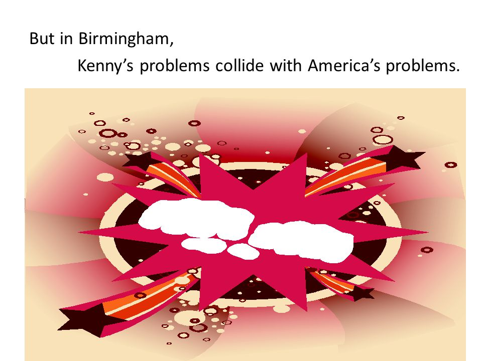 But in Birmingham, Kenny's problems collide with America's problems.