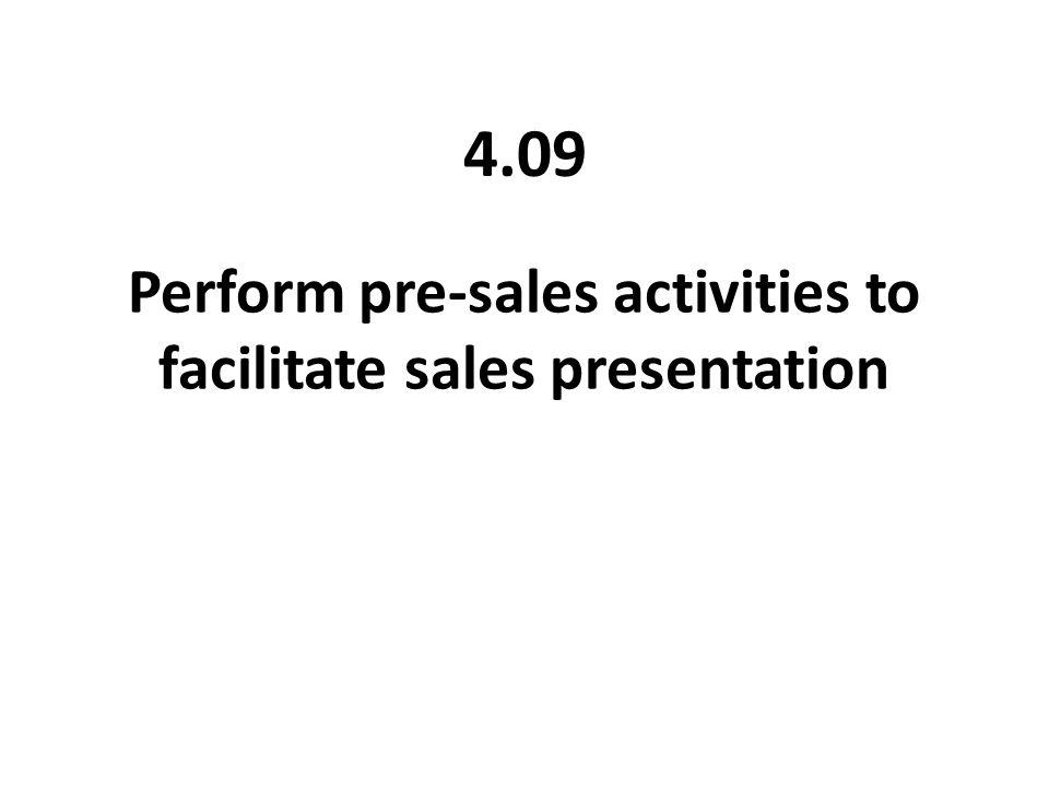 Perform pre-sales activities to facilitate sales presentation 4.09
