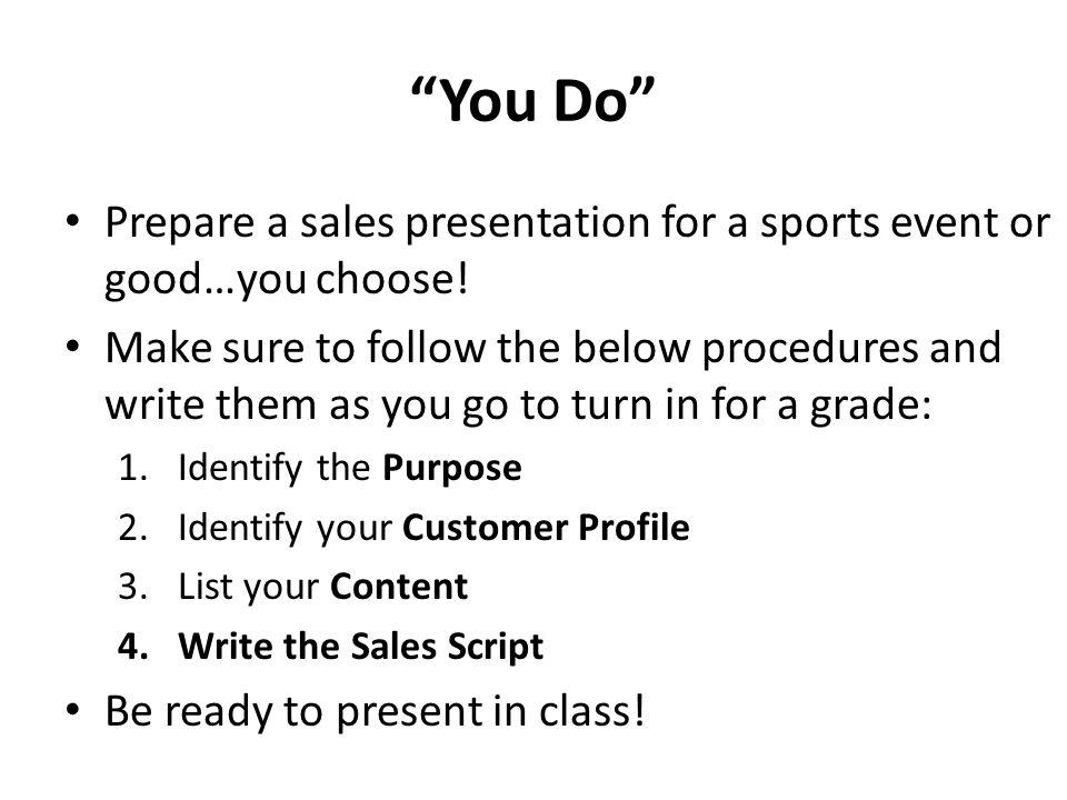 You Do Prepare a sales presentation for a sports event or good…you choose.