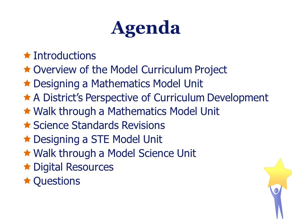 Agenda  Introductions  Overview of the Model Curriculum Project  Designing a Mathematics Model Unit  A District's Perspective of Curriculum Develo