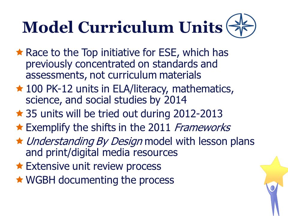 Model Curriculum Units  Race to the Top initiative for ESE, which has previously concentrated on standards and assessments, not curriculum materials
