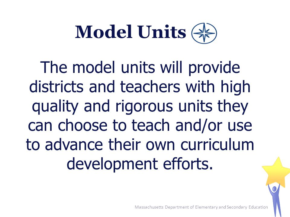 The model units will provide districts and teachers with high quality and rigorous units they can choose to teach and/or use to advance their own curr
