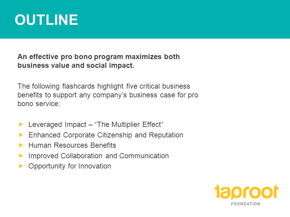 OUTLINE An effective pro bono program maximizes both business value and social impact.