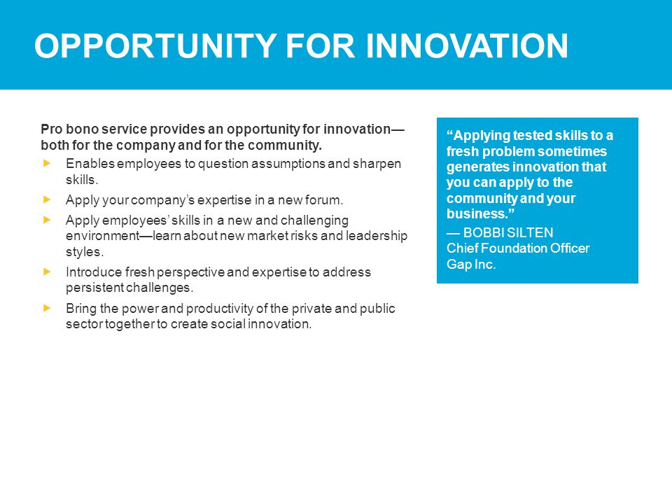 OPPORTUNITY FOR INNOVATION Pro bono service provides an opportunity for innovation— both for the company and for the community.