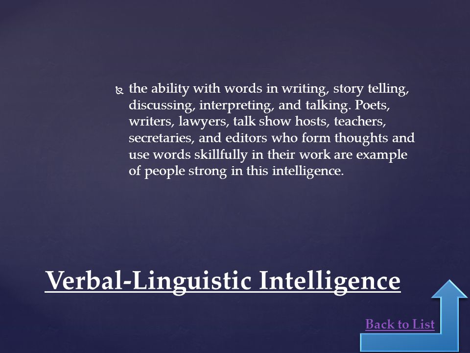   the ability with words in writing, story telling, discussing, interpreting, and talking.