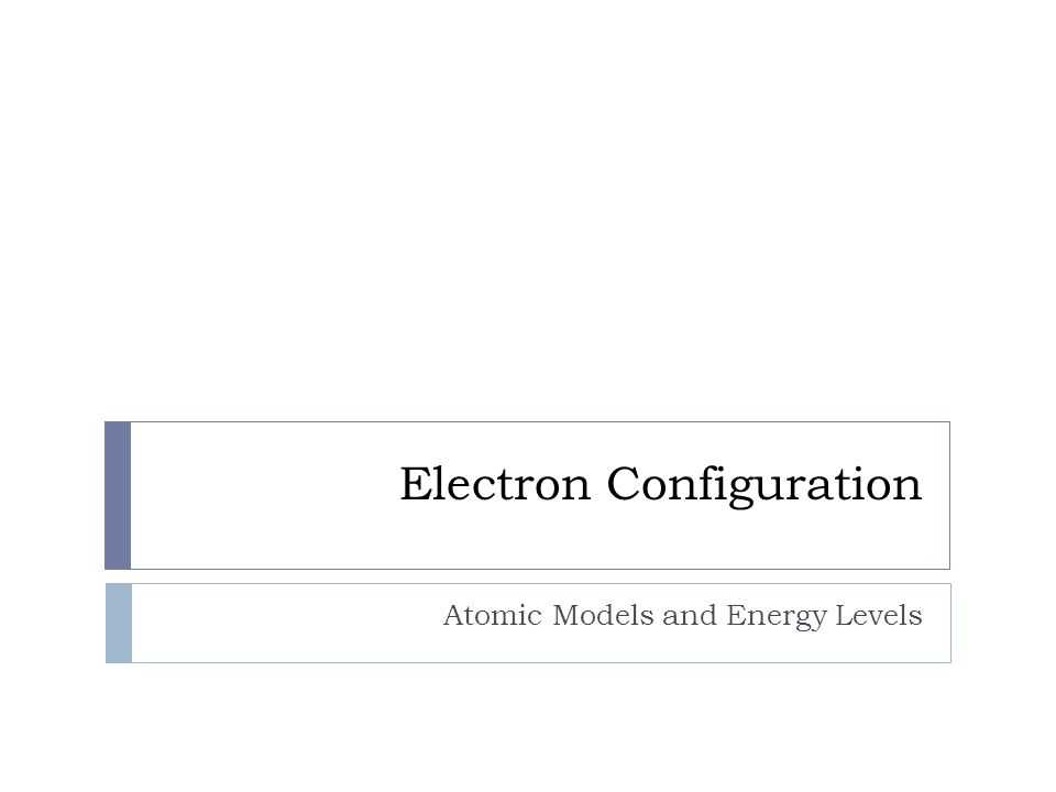 Electron Configuration Atomic Models and Energy Levels