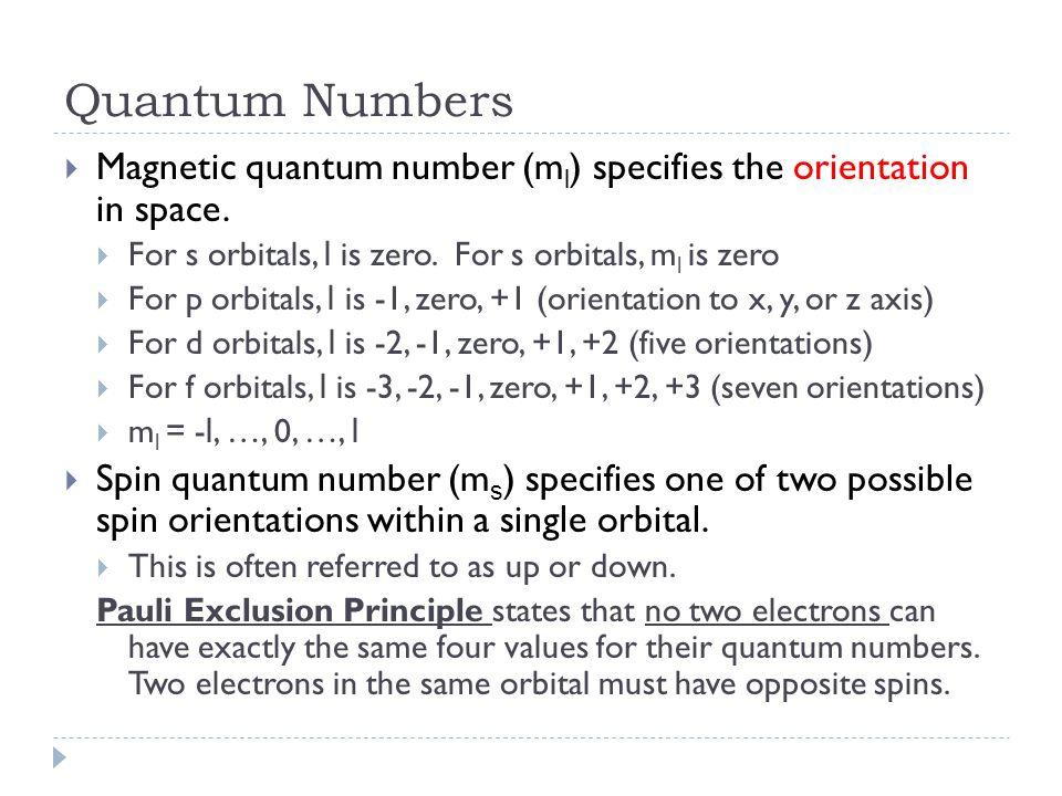 Quantum Numbers  Magnetic quantum number (m l ) specifies the orientation in space.