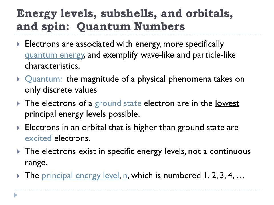 Energy levels, subshells, and orbitals, and spin: Quantum Numbers  Electrons are associated with energy, more specifically quantum energy, and exemplify wave-like and particle-like characteristics.
