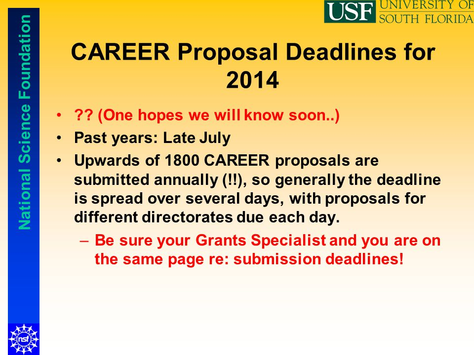 National Science Foundation CAREER Proposal Deadlines for 2014 ?? (One hopes we will know soon..) Past years: Late July Upwards of 1800 CAREER proposa