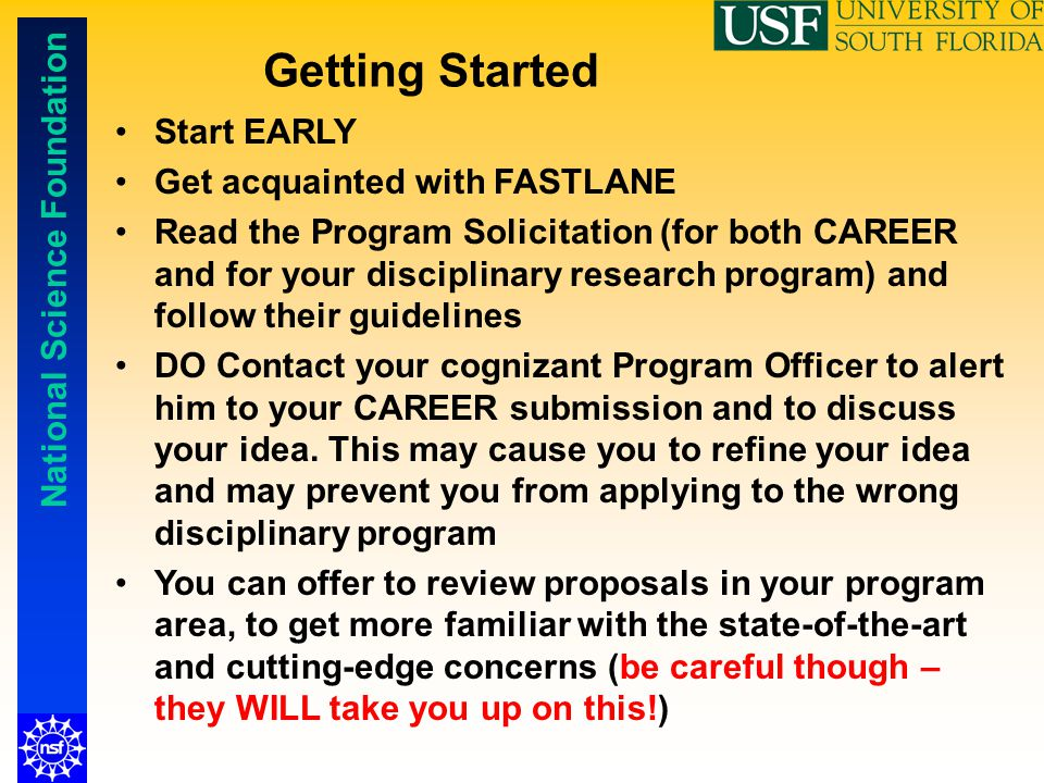 National Science Foundation Getting Started Start EARLY Get acquainted with FASTLANE Read the Program Solicitation (for both CAREER and for your disci