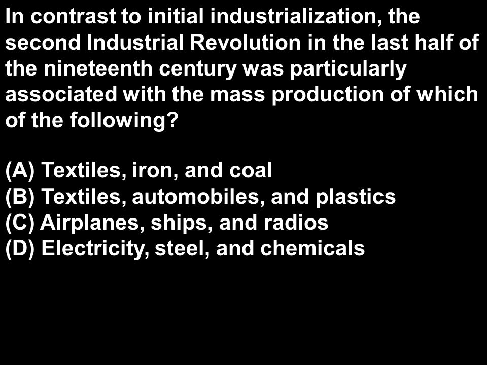In contrast to initial industrialization, the second Industrial Revolution in the last half of the nineteenth century was particularly associated with