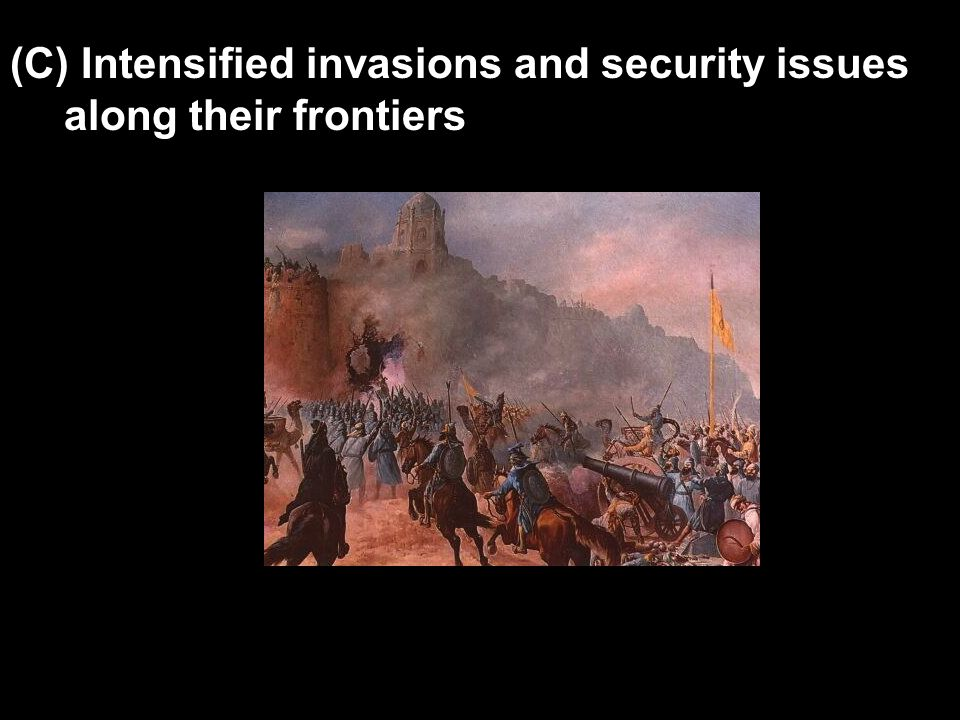 (C) Intensified invasions and security issues along their frontiers