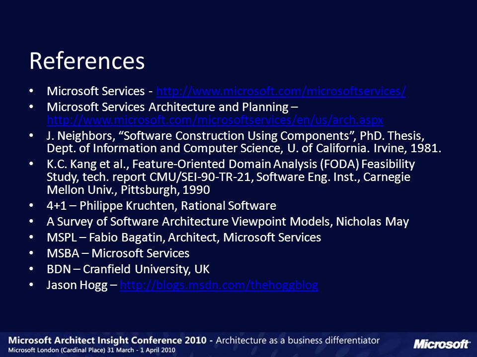 Microsoft Services - http://www.microsoft.com/microsoftservices/http://www.microsoft.com/microsoftservices/ Microsoft Services Architecture and Planning – http://www.microsoft.com/microsoftservices/en/us/arch.aspx http://www.microsoft.com/microsoftservices/en/us/arch.aspx J.