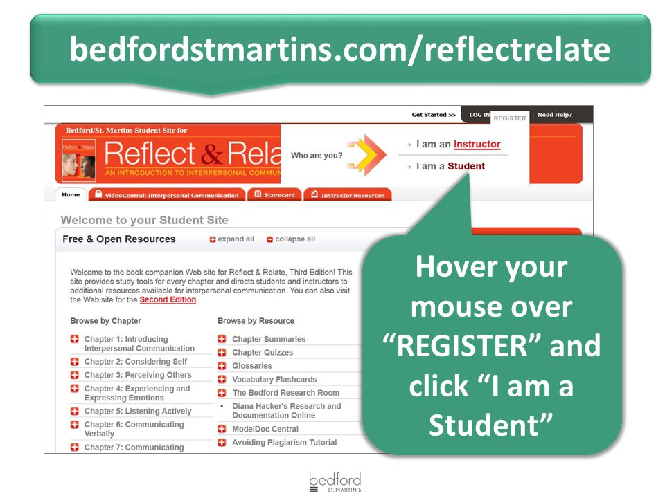 """bedfordstmartins.com/reflectrelate Hover your mouse over """"REGISTER"""" and click """"I am a Student"""""""