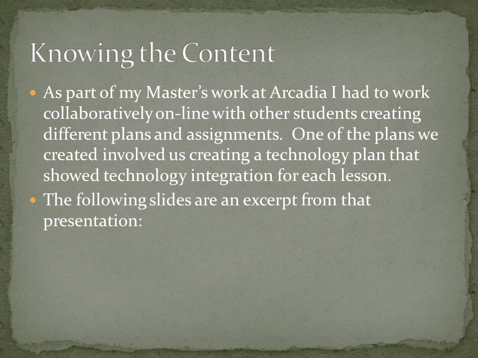 As part of my Master's work at Arcadia I had to work collaboratively on-line with other students creating different plans and assignments.