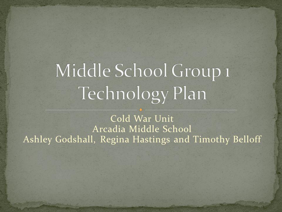 Cold War Unit Arcadia Middle School Ashley Godshall, Regina Hastings and Timothy Belloff