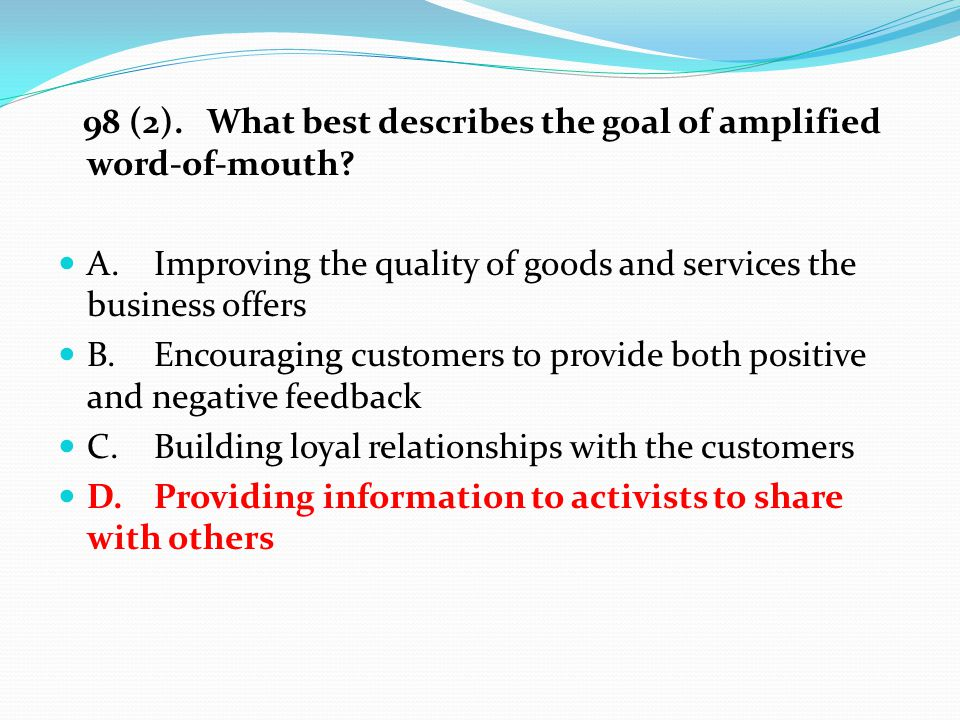 98 (2). What best describes the goal of amplified word-of-mouth.